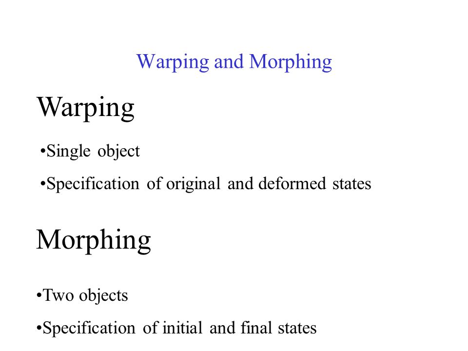 Warping Morphing Warping and Morphing Single object