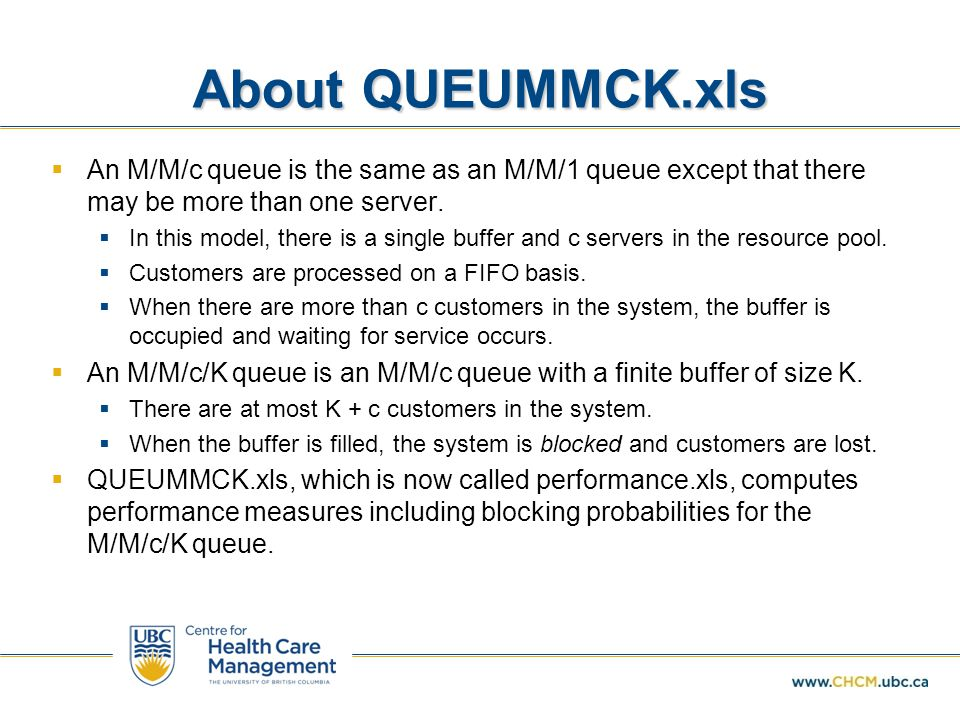 About QUEUMMCK.xls An M/M/c queue is the same as an M/M/1 queue except that there may be more than one server.
