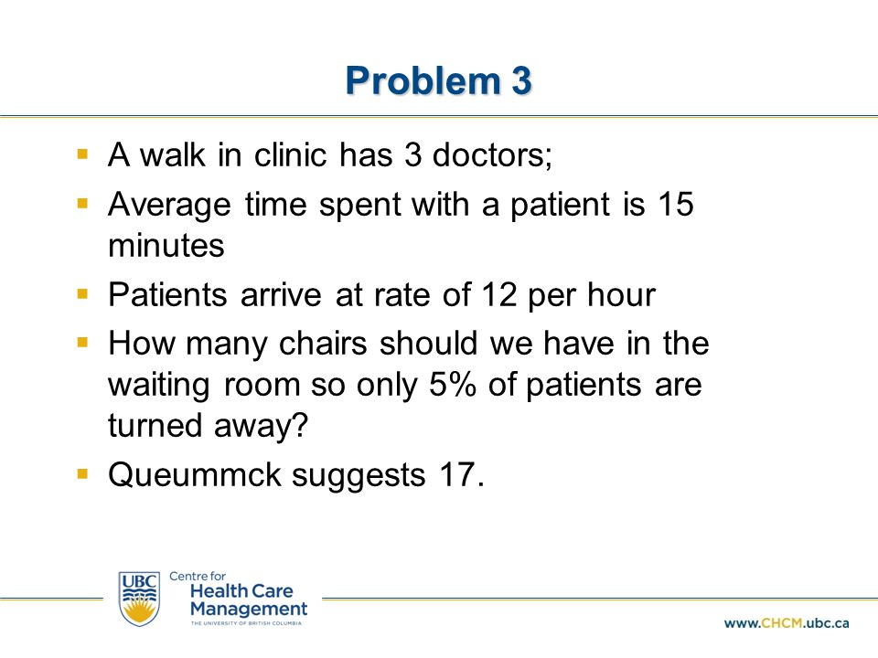 Problem 3 A walk in clinic has 3 doctors;