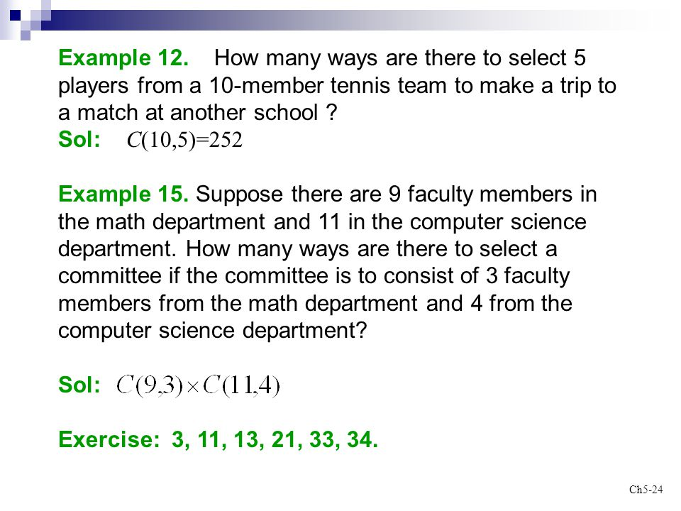 Example 12. How many ways are there to select 5 players from a 10-member tennis team to make a trip to a match at another school