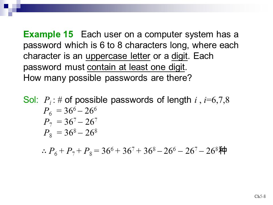 Example 15 Each user on a computer system has a password which is 6 to 8 characters long, where each character is an uppercase letter or a digit. Each password must contain at least one digit. How many possible passwords are there