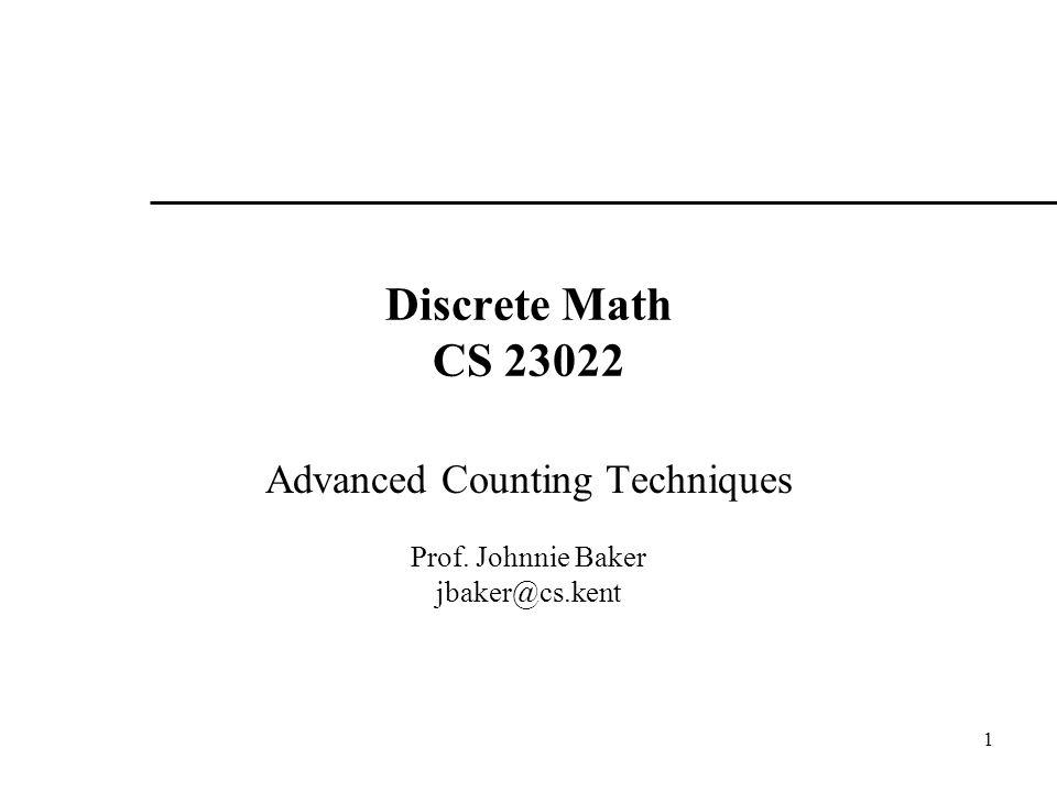 Advanced Counting Techniques Prof. Johnnie Baker jbaker@cs.kent