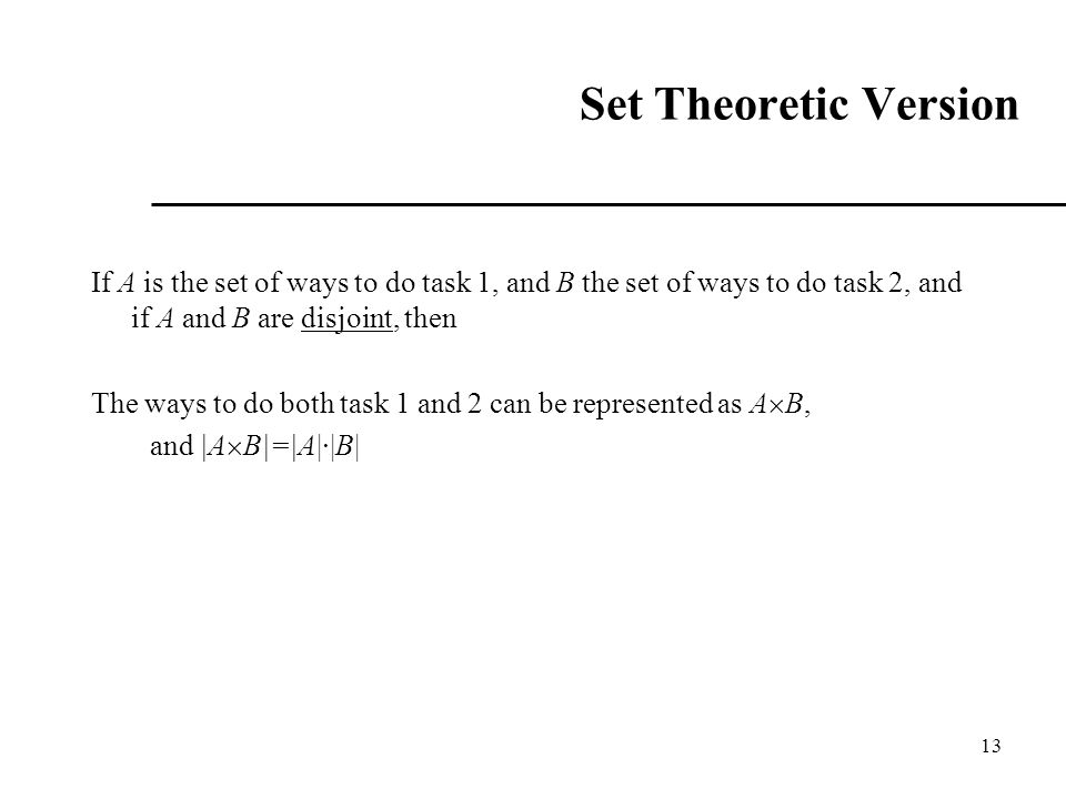 Set Theoretic Version If A is the set of ways to do task 1, and B the set of ways to do task 2, and if A and B are disjoint, then.