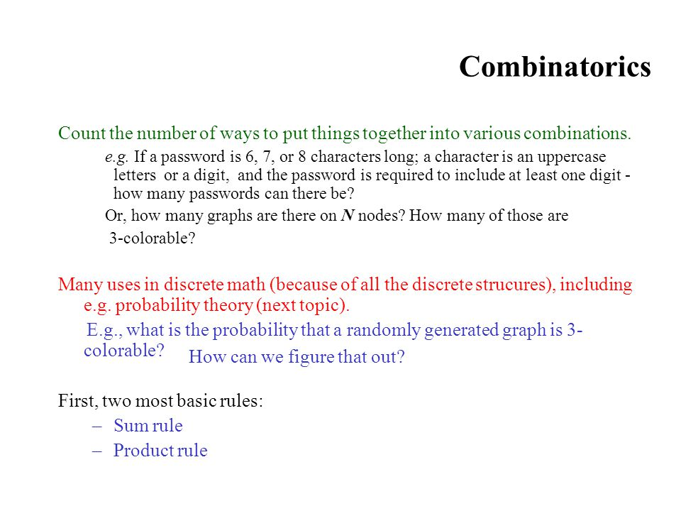 Combinatorics Count the number of ways to put things together into various combinations.