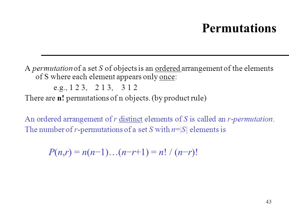 Permutations A permutation of a set S of objects is an ordered arrangement of the elements of S where each element appears only once: