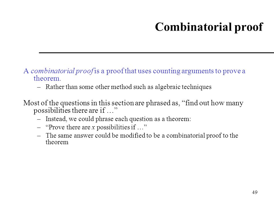 Combinatorial proof A combinatorial proof is a proof that uses counting arguments to prove a theorem.