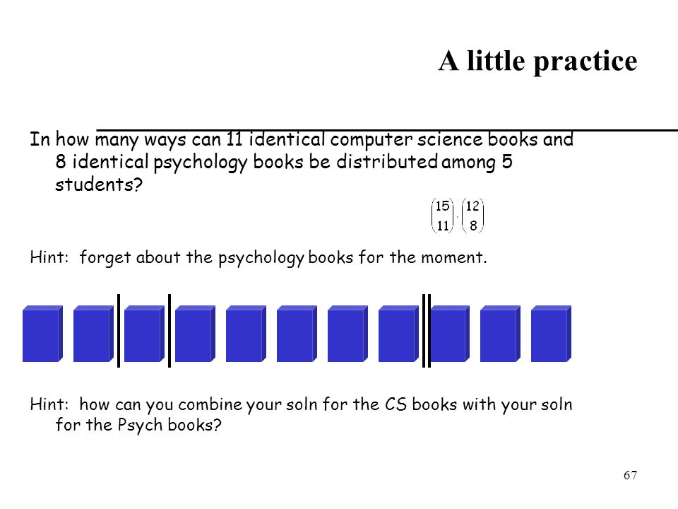 A little practice In how many ways can 11 identical computer science books and 8 identical psychology books be distributed among 5 students