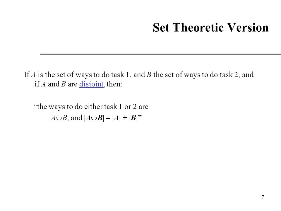 Set Theoretic Version If A is the set of ways to do task 1, and B the set of ways to do task 2, and if A and B are disjoint, then: