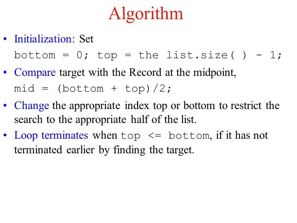 Algorithm Initialization: Set bottom = 0; top = the list.size( ) - 1;