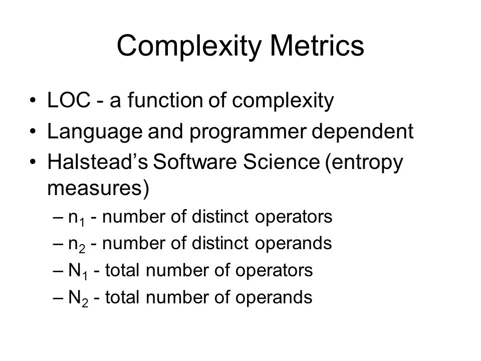 Complexity Metrics LOC - a function of complexity