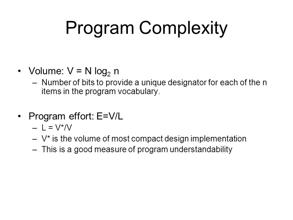 Program Complexity Volume: V = N log2 n Program effort: E=V/L