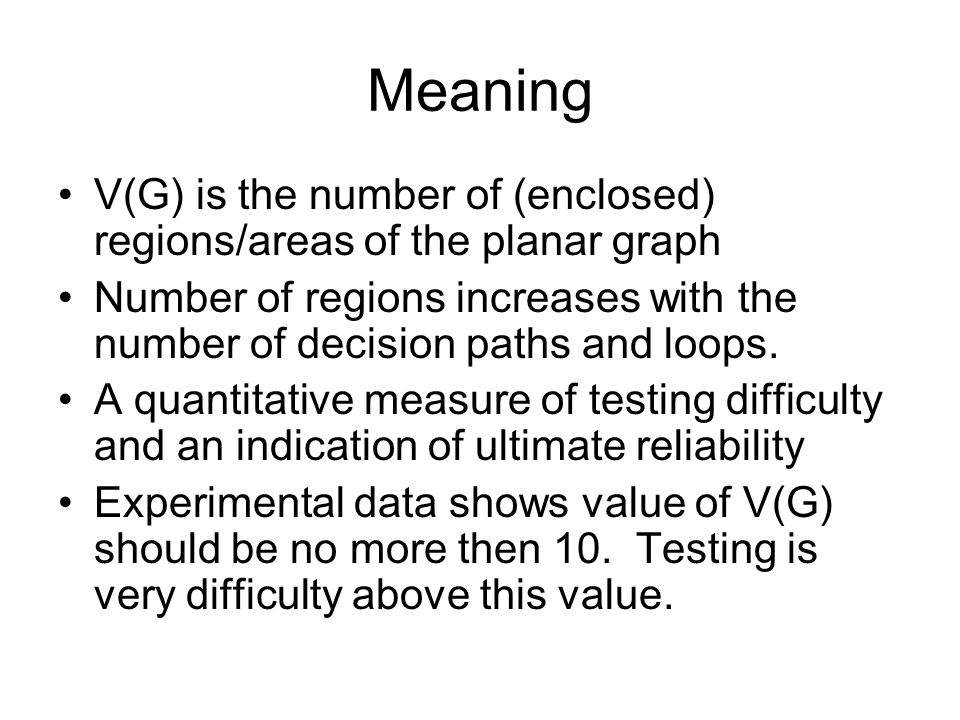 Meaning V(G) is the number of (enclosed) regions/areas of the planar graph. Number of regions increases with the number of decision paths and loops.