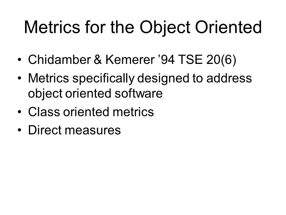 Metrics for the Object Oriented