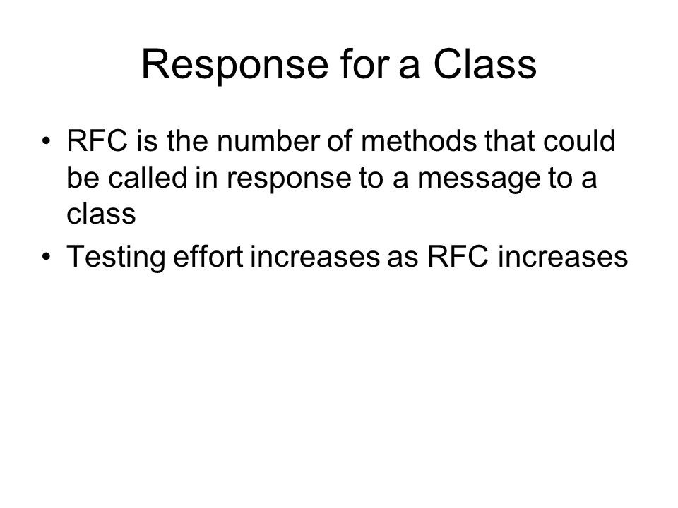 Response for a Class RFC is the number of methods that could be called in response to a message to a class.