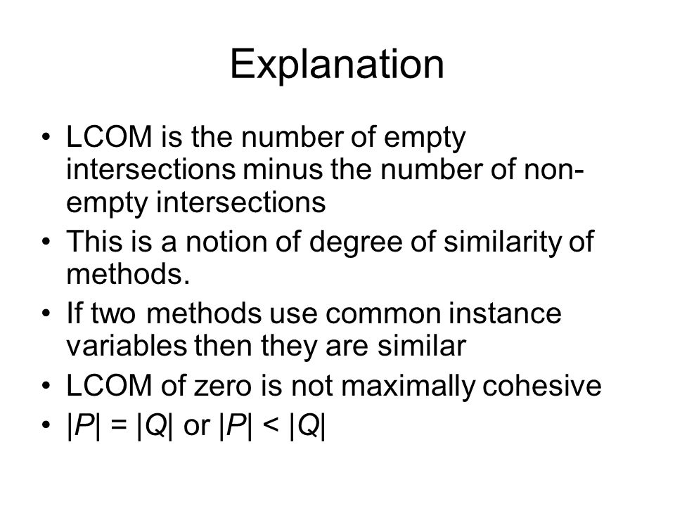 Explanation LCOM is the number of empty intersections minus the number of non-empty intersections.