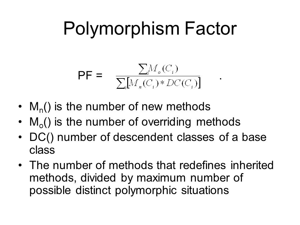 Polymorphism Factor PF = . Mn() is the number of new methods