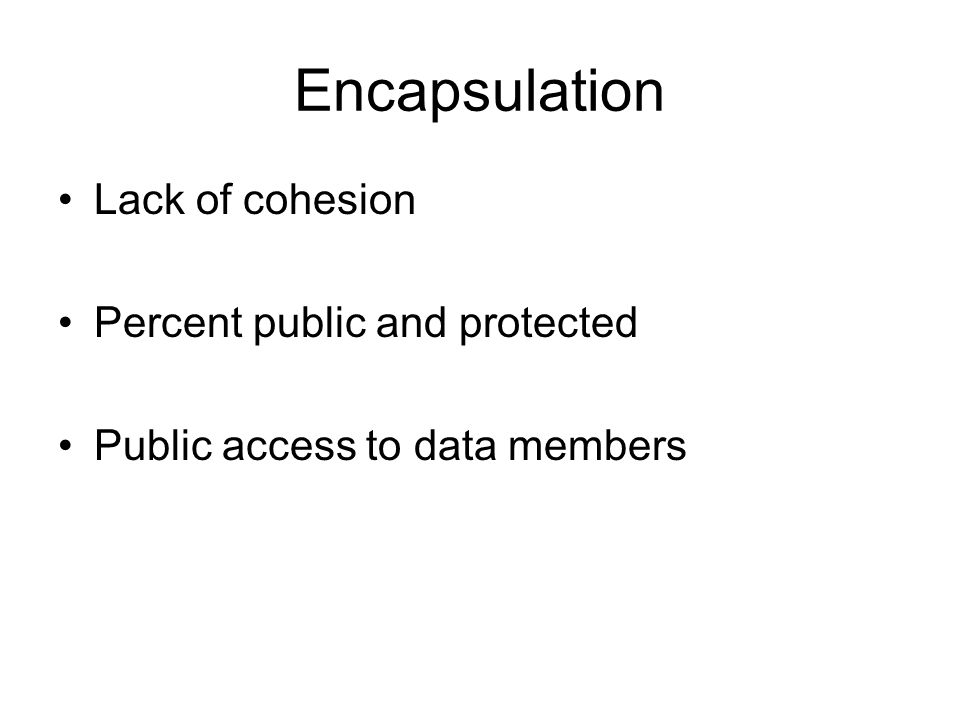 Encapsulation Lack of cohesion Percent public and protected