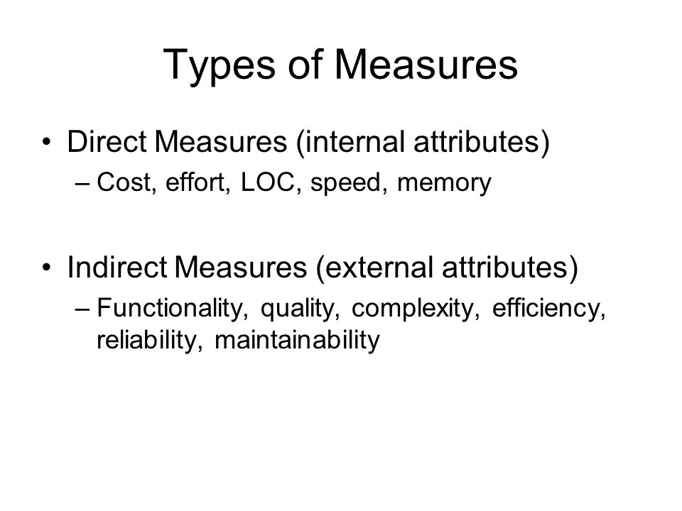Types of Measures Direct Measures (internal attributes)