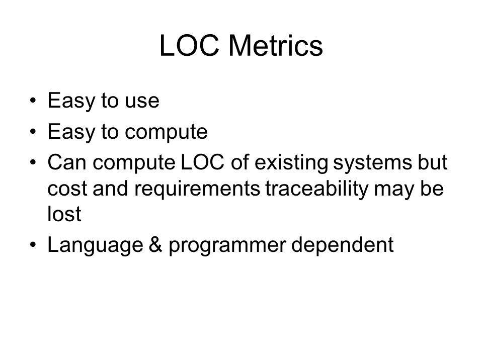 LOC Metrics Easy to use Easy to compute