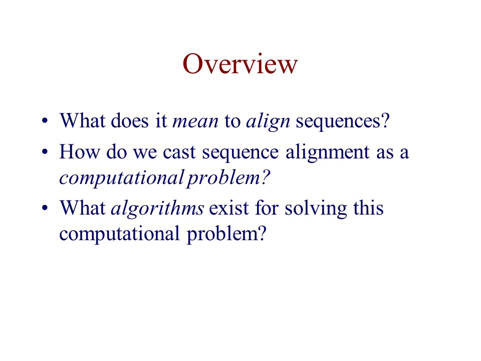 Overview What does it mean to align sequences