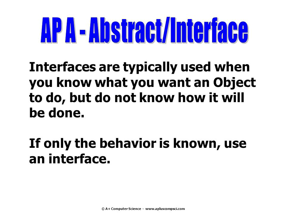 AP A - Abstract/Interface © A+ Computer Science - www.apluscompsci.com