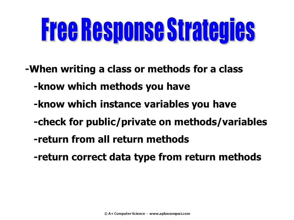 Free Response Strategies © A+ Computer Science - www.apluscompsci.com