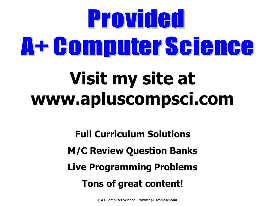 Visit my site at www.apluscompsci.com Full Curriculum Solutions