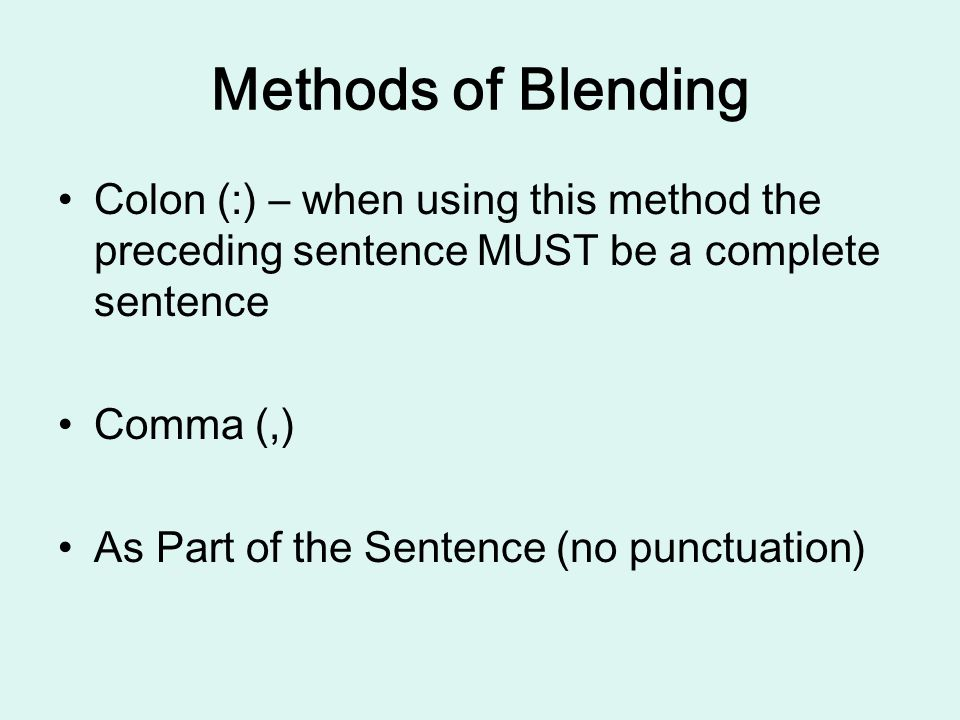 Methods of Blending Colon (:) – when using this method the preceding sentence MUST be a complete sentence.