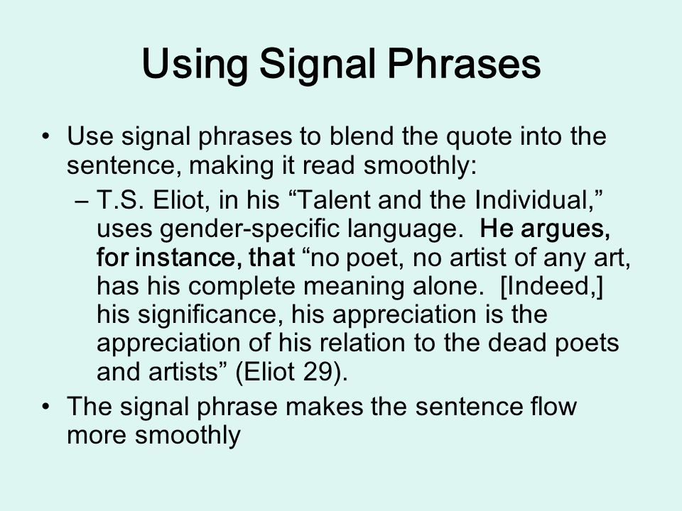 Using Signal Phrases Use signal phrases to blend the quote into the sentence, making it read smoothly:
