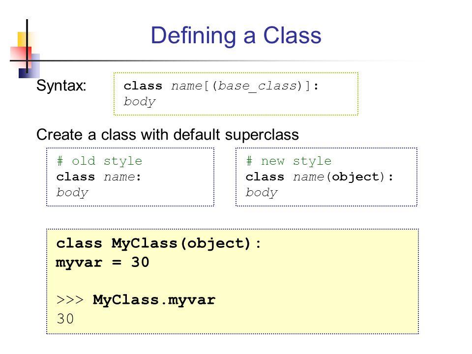 Defining a Class Syntax: Create a class with default superclass