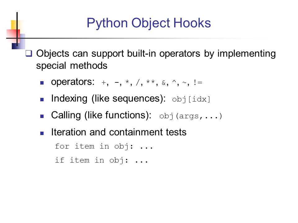 Python Object Hooks Objects can support built-in operators by implementing special methods. operators: +, -, *, /, **, &, ^, ~, !=