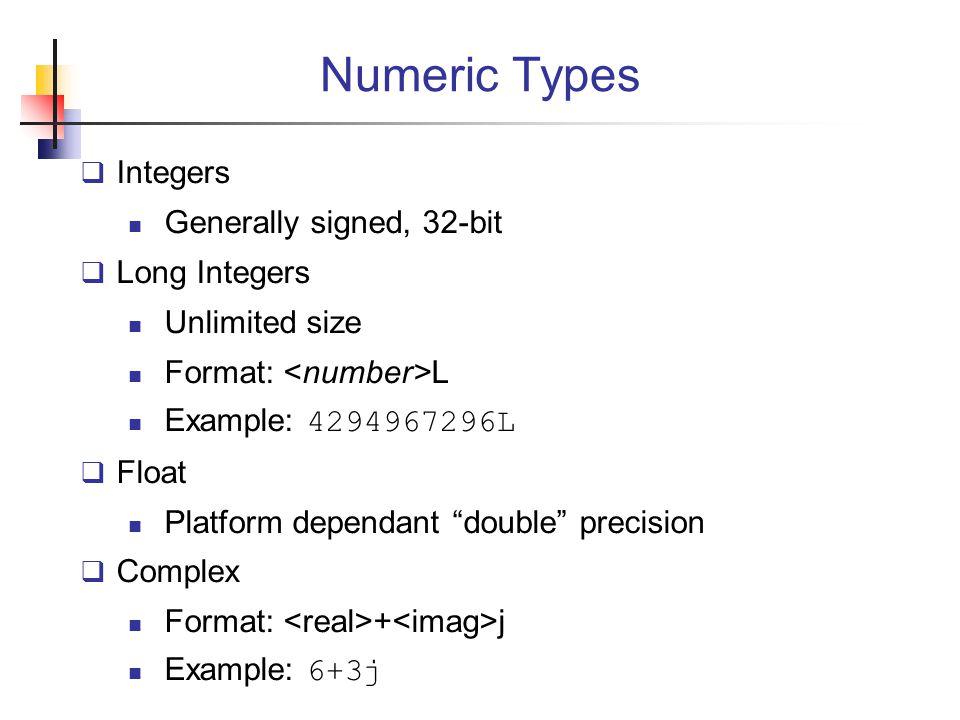 Numeric Types Integers Generally signed, 32-bit Long Integers