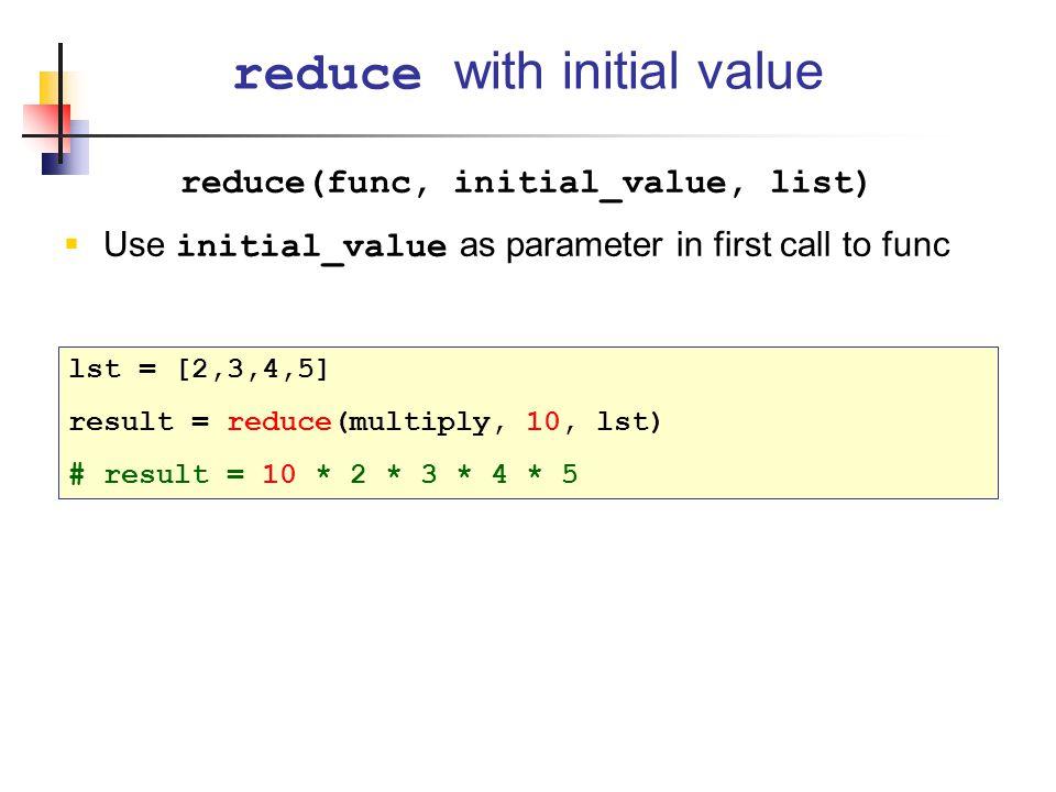 reduce(func, initial_value, list)