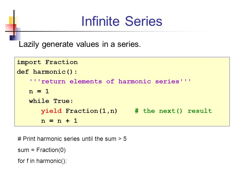 Infinite Series Lazily generate values in a series. import Fraction