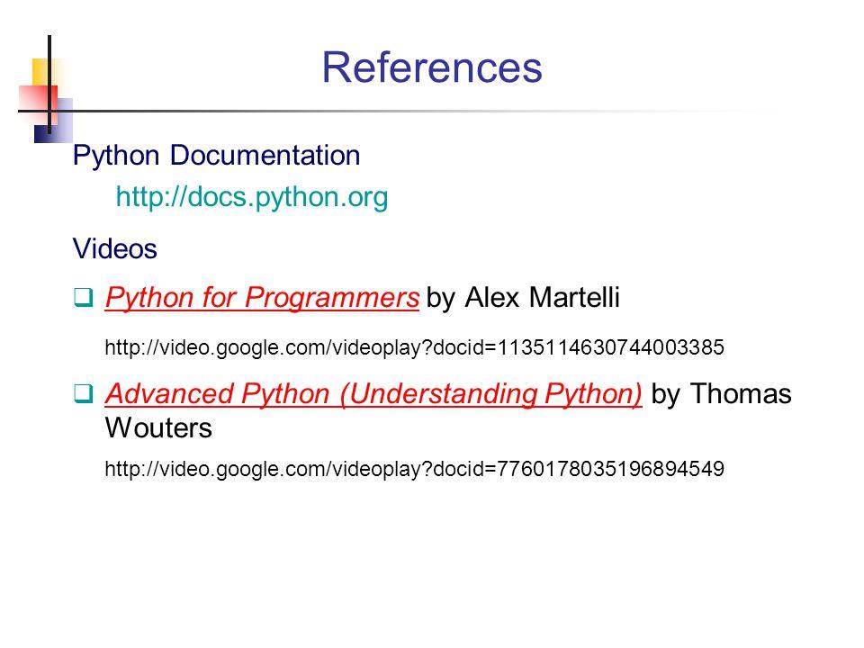 References Python Documentation http://docs.python.org Videos