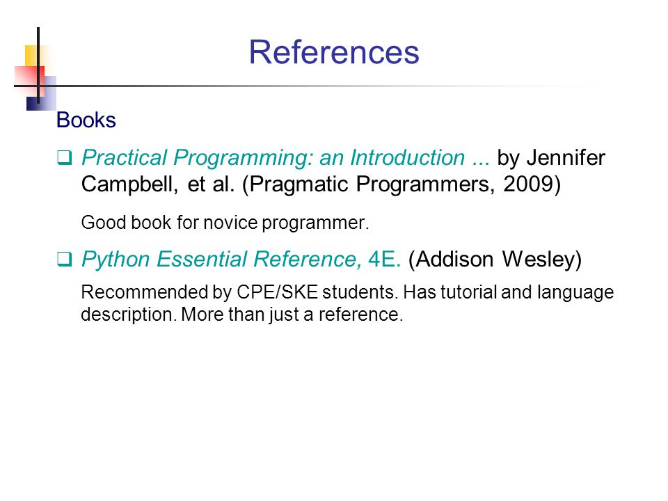 References Books. Practical Programming: an Introduction ... by Jennifer Campbell, et al. (Pragmatic Programmers, 2009)