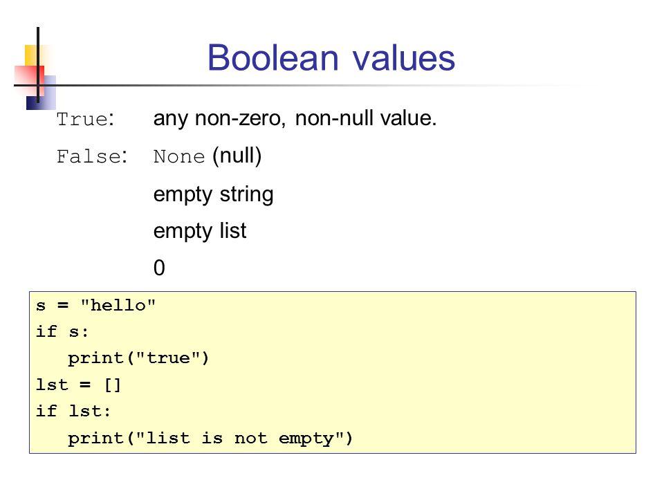 Boolean values True: any non-zero, non-null value. False: None (null)
