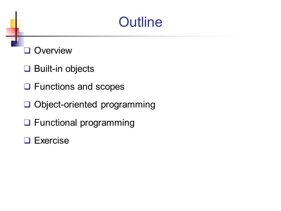 Outline Overview Built-in objects Functions and scopes