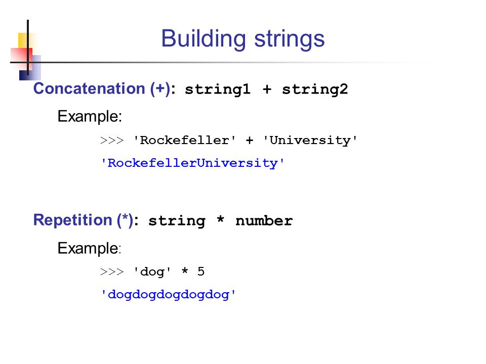 Building strings Concatenation (+): string1 + string2 Example:
