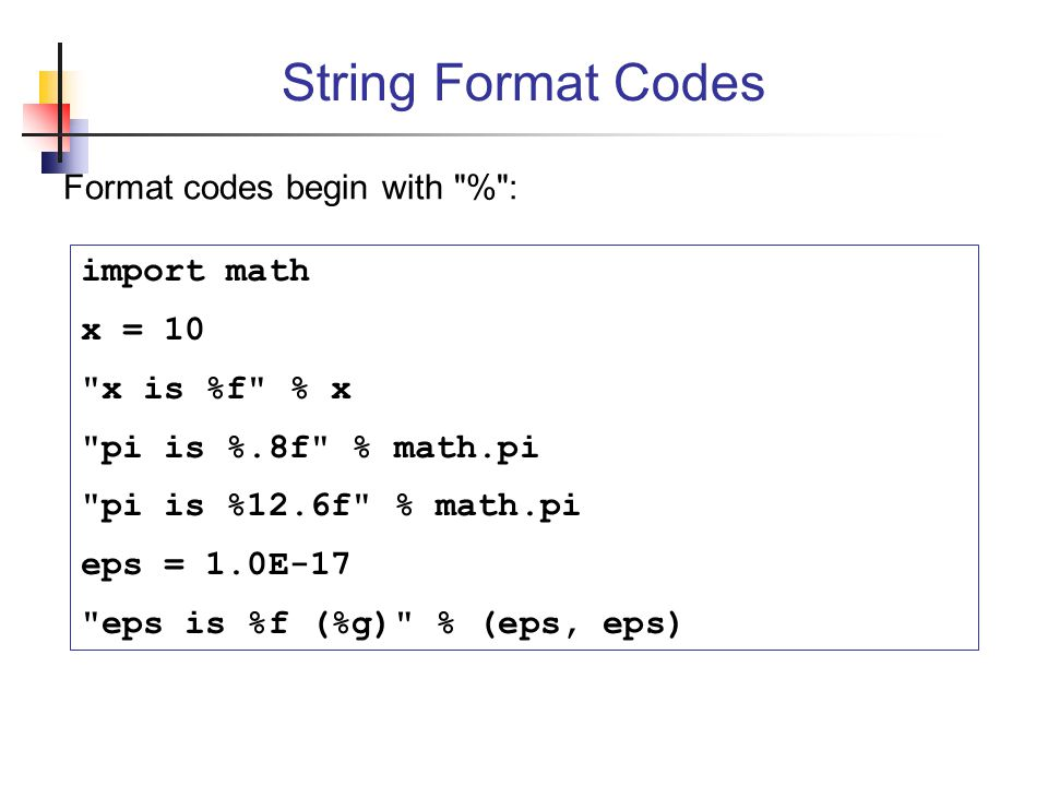 String Format Codes Format codes begin with % : import math x = 10