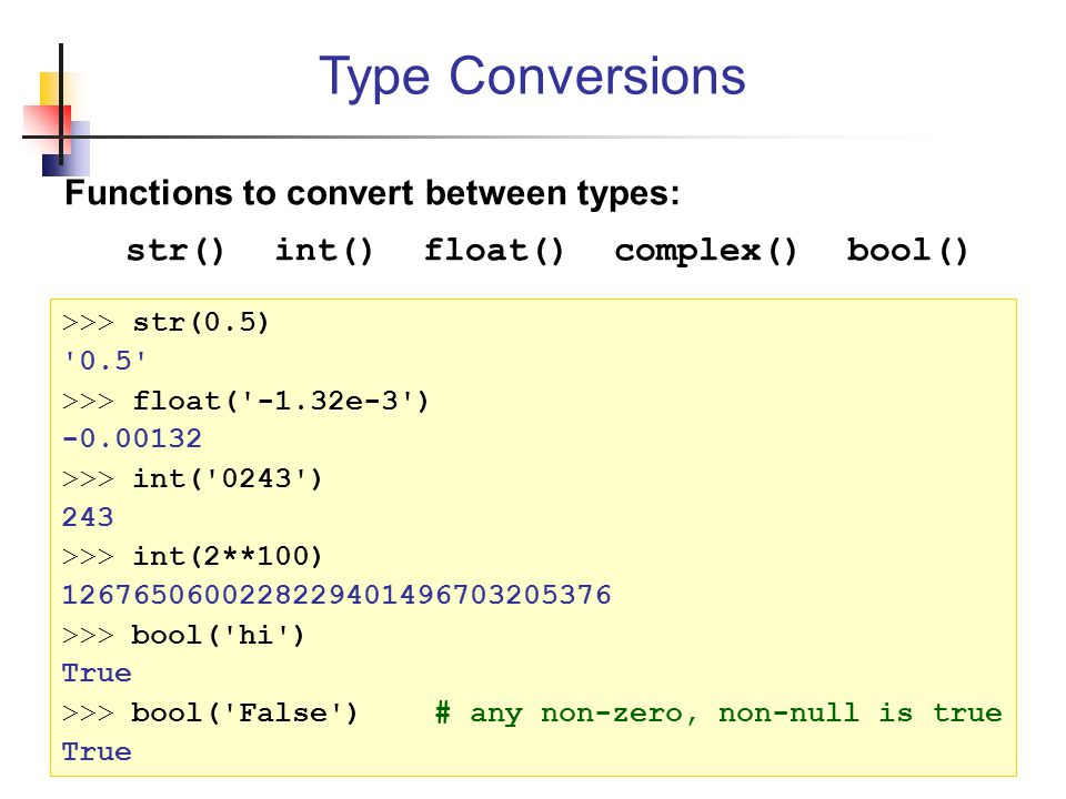 Type Conversions Functions to convert between types: