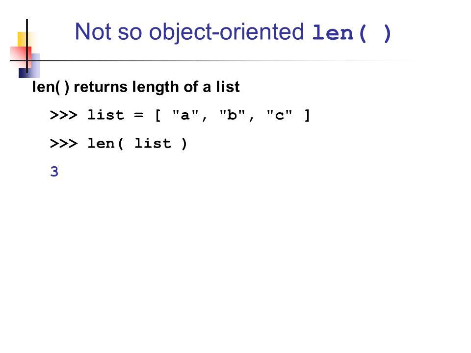 Not so object-oriented len( )