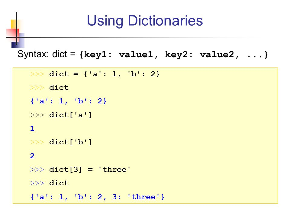 Using Dictionaries Syntax: dict = {key1: value1, key2: value2, ...}