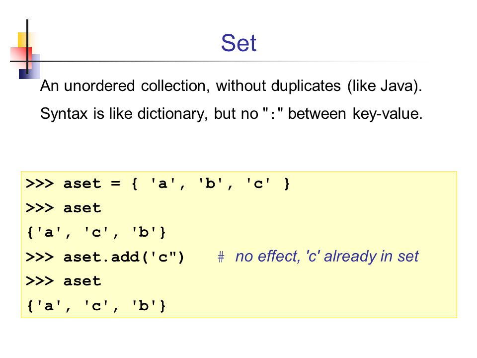 Set An unordered collection, without duplicates (like Java).