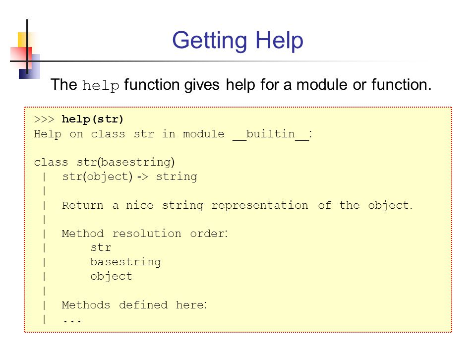 The help function gives help for a module or function.
