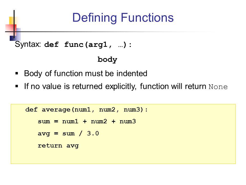 Defining Functions Syntax: def func(arg1, …):