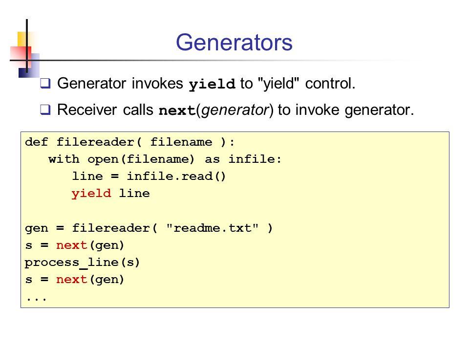 Generators Generator invokes yield to yield control.