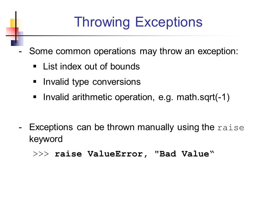 Throwing Exceptions Some common operations may throw an exception: