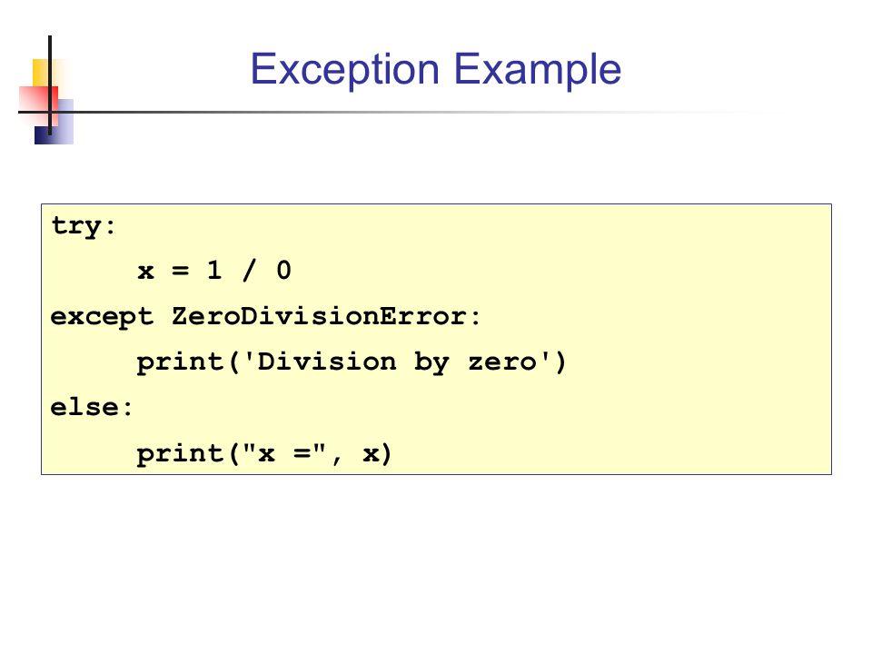 Exception Example try: x = 1 / 0 except ZeroDivisionError: