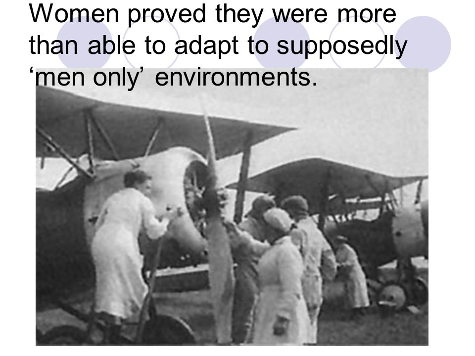 Women proved they were more than able to adapt to supposedly 'men only' environments.